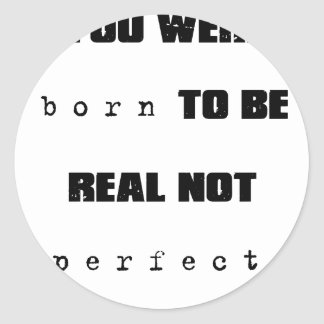 you were born to be real not perfect round sticker