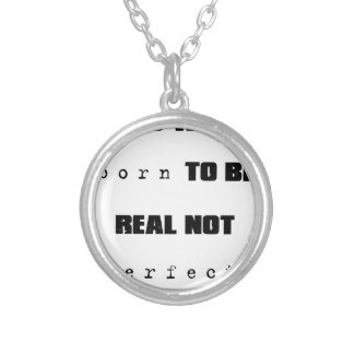 you were born to be real not perfect silver plated necklace