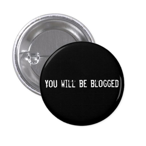 You will be blogged pinback button