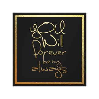 You will forever be my always.... Canvas Art