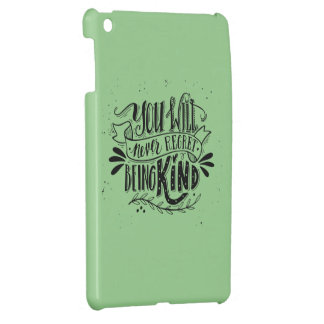 You Will Never Regret Being Kind Case For The iPad Mini