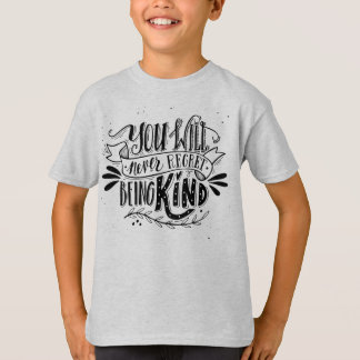 You Will Never Regret Being Kind T-Shirt