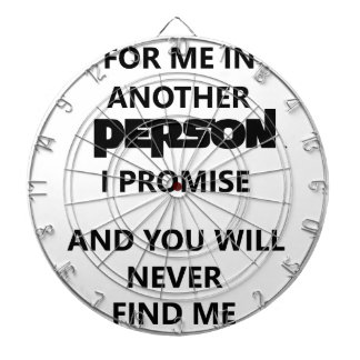 you will search for me in another person. dartboard