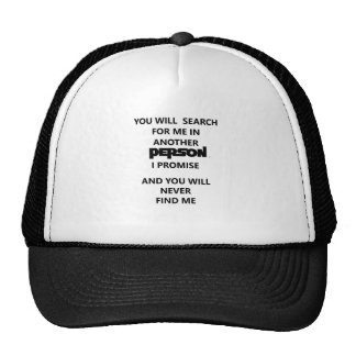 you will search for me in another person. trucker hat