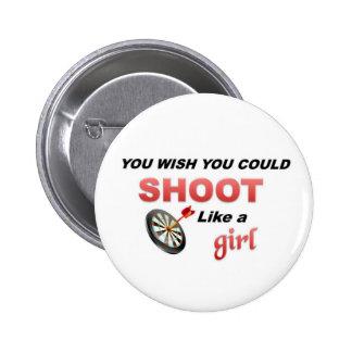 You wish you could shoot like a girl pinback button