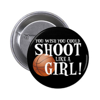 You wish you could shoot like a girl buttons