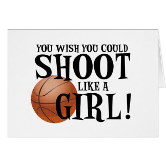 You wish you could shoot like a girl! card