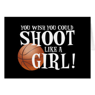 You wish you could shoot like a girl! greeting card