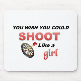 You wish you could shoot like a girl mouse pad