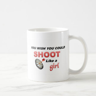 You wish you could shoot like a girl coffee mug