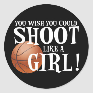 You wish you could shoot like a girl! round sticker