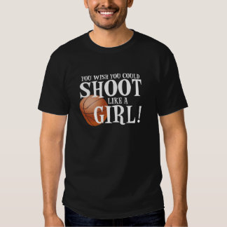 You wish you could shoot like a girl! t-shirts