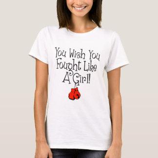 You Wish you Fought Like a Girl! T-Shirt