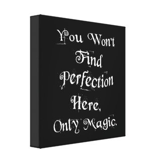 """""""You won't find perfection here, only magic."""" Canvas Print"""