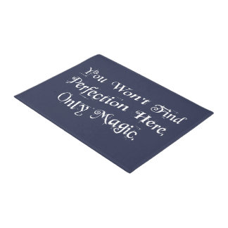 """""""You won't find perfection here, only magic."""" Doormat"""