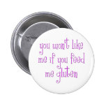 You Won't Like Me If You Feed Me Gluten Buttons