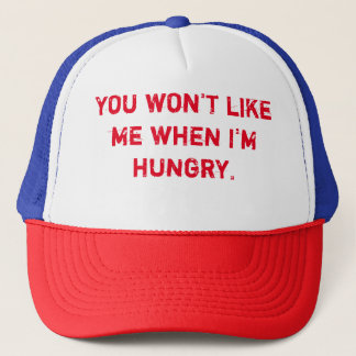You won't like me when I'm hungry Trucker Hat