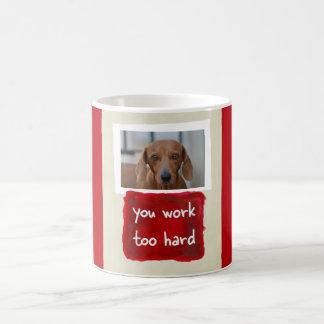 You Work Too Hard Custom Dog Photo Mug