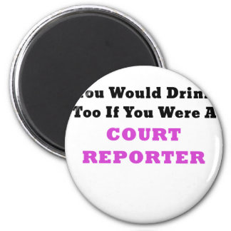 You Would Drink too if you were a Court Reporter 2 Inch Round Magnet