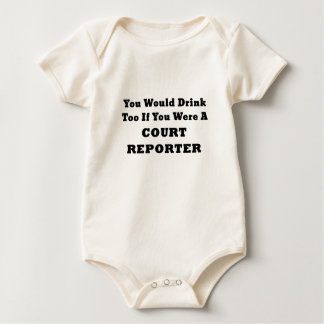 You Would Drink Too if you were a Court Reporter Baby Bodysuit