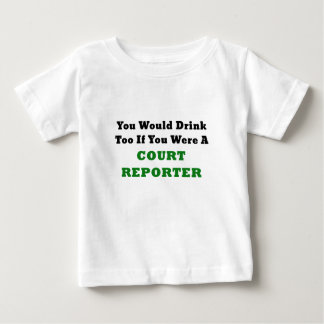 You Would Drink too if you were a Court Reporter Baby T-Shirt
