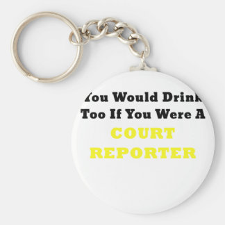 You Would Drink too if you were a Court Reporter Basic Round Button Keychain