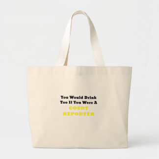 You Would Drink too if you were a Court Reporter Large Tote Bag