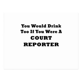 You Would Drink Too if you were a Court Reporter Postcard