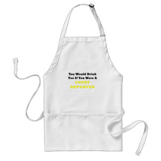 You Would Drink too if you were a Court Reporter Standard Apron