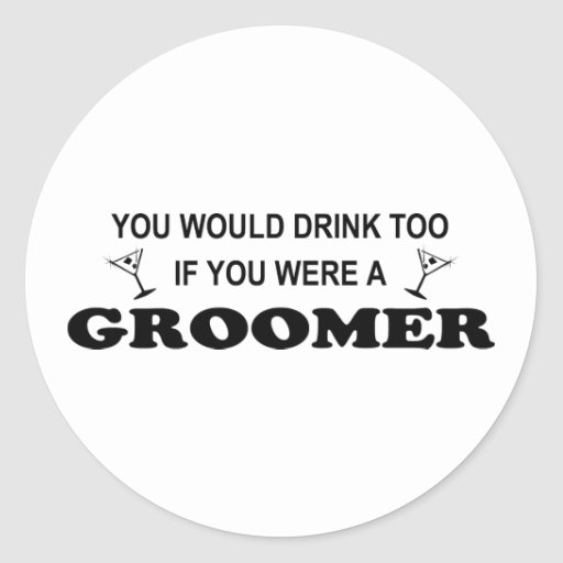You would drink too if you were a groomer! stickers