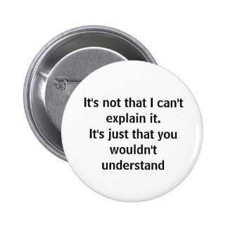 You wouldn't understand pins