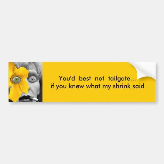 you'd best not tailgate... bumper sticker