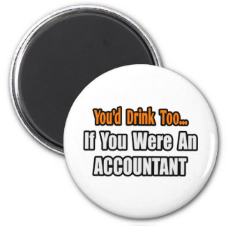 You'd Drink Too...Accountant Magnet