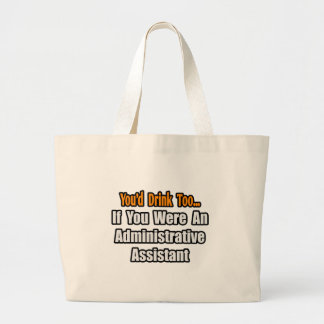 You'd Drink Too...Administrative Assistant Large Tote Bag