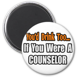 You'd Drink Too...Counselor Magnet