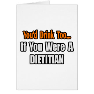 You'd Drink Too...Dietitian Card