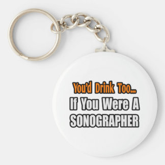 You'd Drink Too...Sonographer Keychain