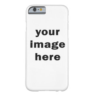 youe image here barely there iPhone 6 case