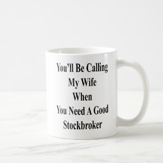 You'll Be Calling My Wife When You Need A Good Sto Coffee Mug
