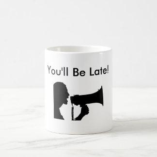 You'll Be Late Mug