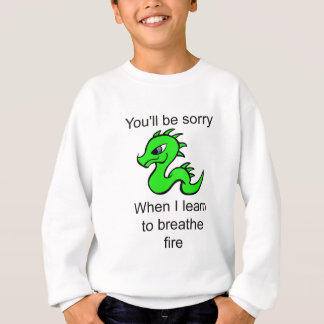 Youll be sorry - baby dragon sweatshirt