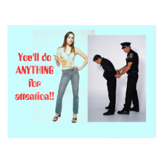 """""""You'll Do Anything for Attention"""" postcard"""