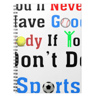 You'll Never Have Good Body If You Don't Do Sports Notebooks