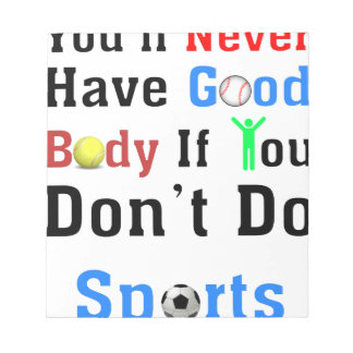 You'll Never Have Good Body If You Don't Do Sports Notepad