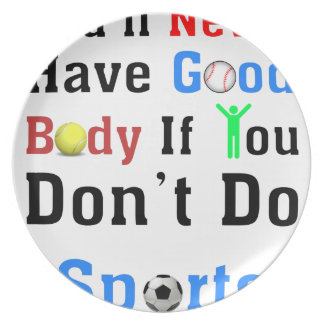 You'll Never Have Good Body If You Don't Do Sports Plate