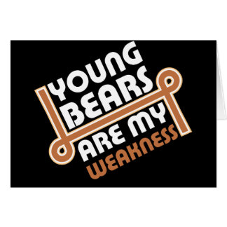 Young bears are my weakness card