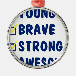 Young brave strong awesome metal ornament