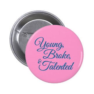 Young, broke, and talented 2 inch round button