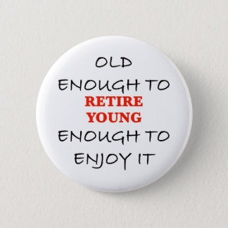 Young Enough to Retire 2 Inch Round Button