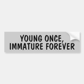 Young Once, Immature forever Bumper Sticker